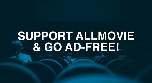 Support AllMovie and Go Ad-Free with a Paid Subscription